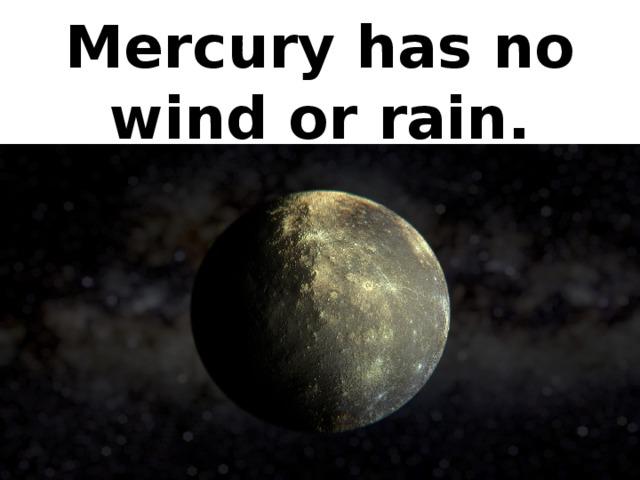 Mercury has no wind or rain.