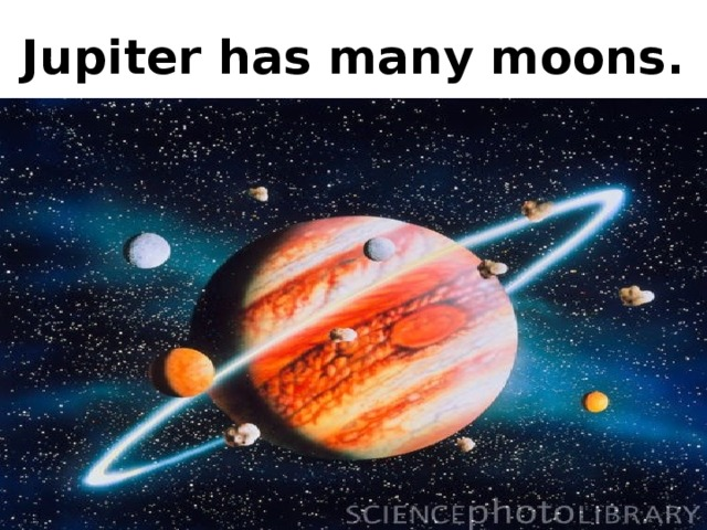 Jupiter has many moons.