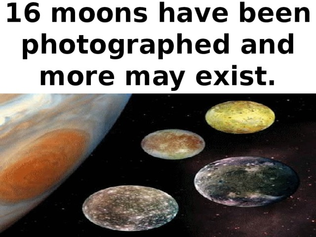 16 moons have been photographed and more may exist.