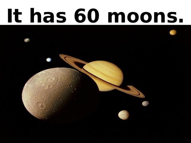 It has 60 moons.