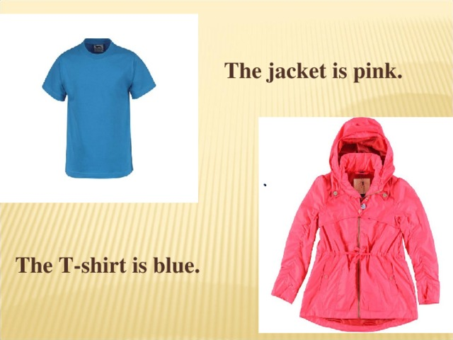 The jacket is pink. . The T-shirt is blue.