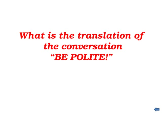 """What is the translation of  the conversation """" BE POLITE!"""""""