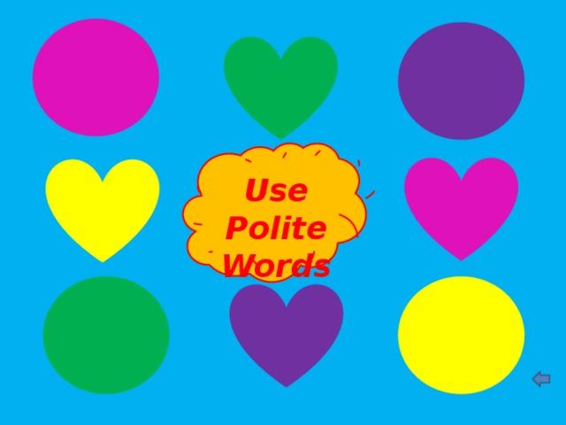 Use Polite Words