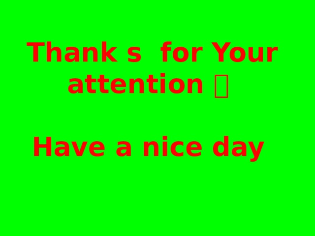 Thank s for Your attention     Have a nice day