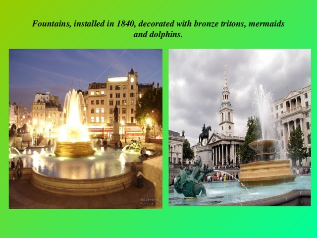 Fountains, installed in 1840, decorated with bronze tritons, mermaids and dolphins.