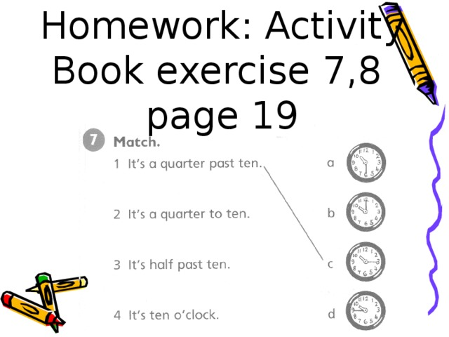 Homework: Activity Book exercise 7,8 page 19