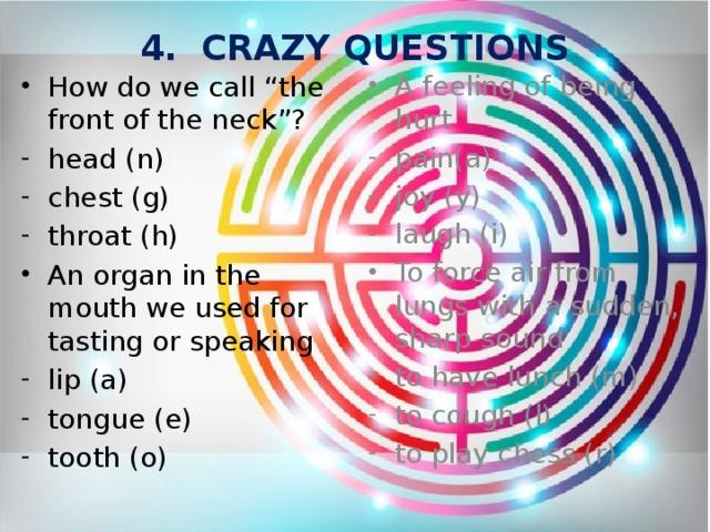 4. CRAZY QUESTIONS