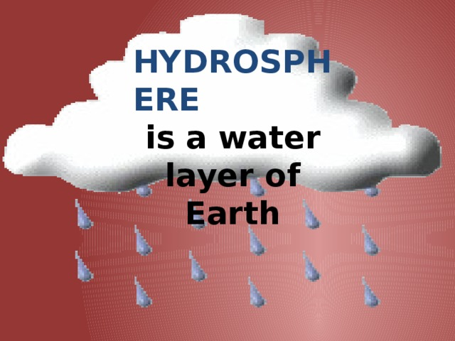 HYDROSPHERE is a water layer of Earth