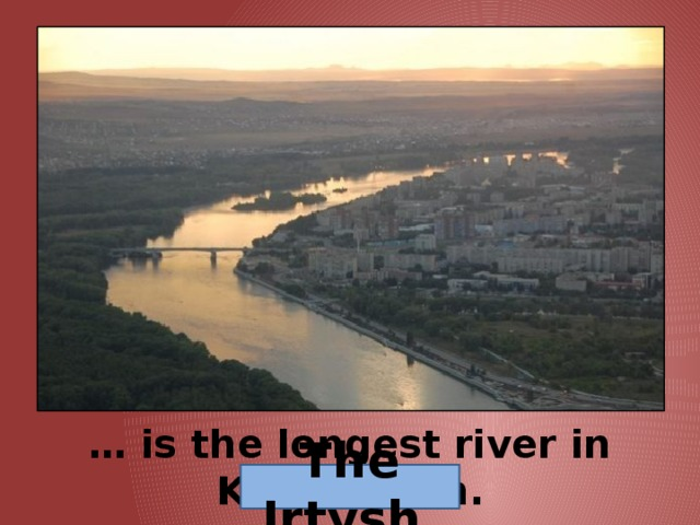 … is the longest river in Kazakhstan. The Irtysh