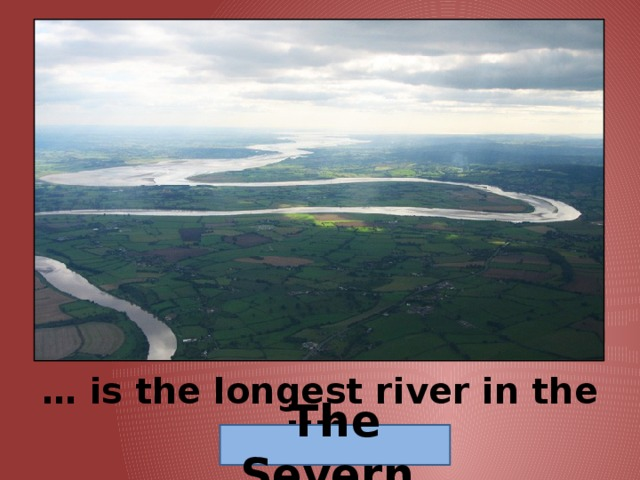 … is the longest river in the UK. The Severn