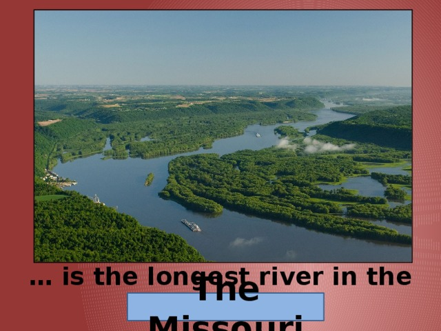… is the longest river in the USA. The Missouri