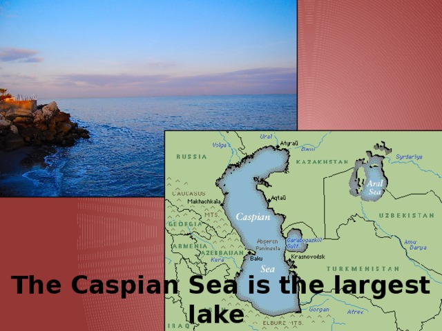 The Caspian Sea is the largest lake  in the world and in Kazakhstan.