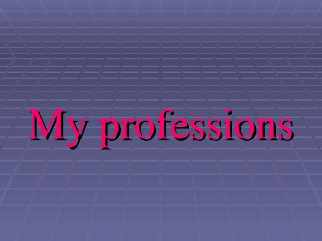 M y professions