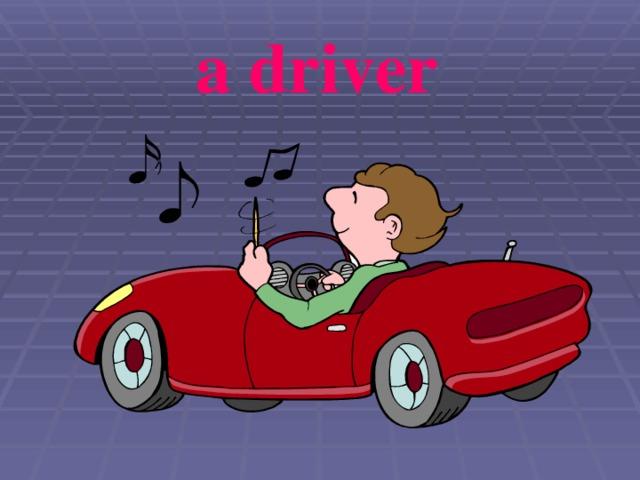 a driver