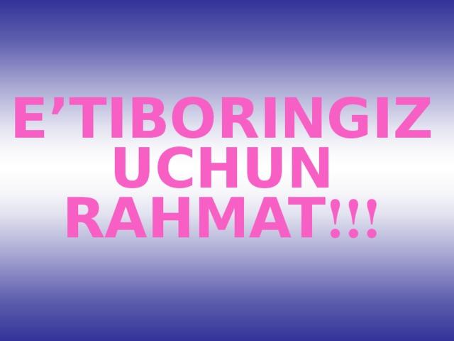 E'TIBORINGIZ UCHUN RAHMAT !!!