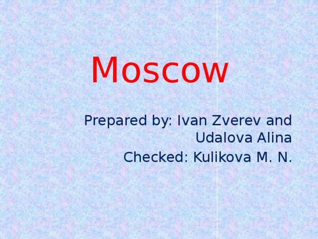 Moscow Prepared by: Ivan Zverev and Udalova Alina Checked: Kulikova M. N.