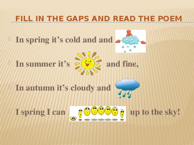 Fill in the gaps and read the poem In spring it's cold and and  In summer it's and fine,  In autumn it's cloudy and