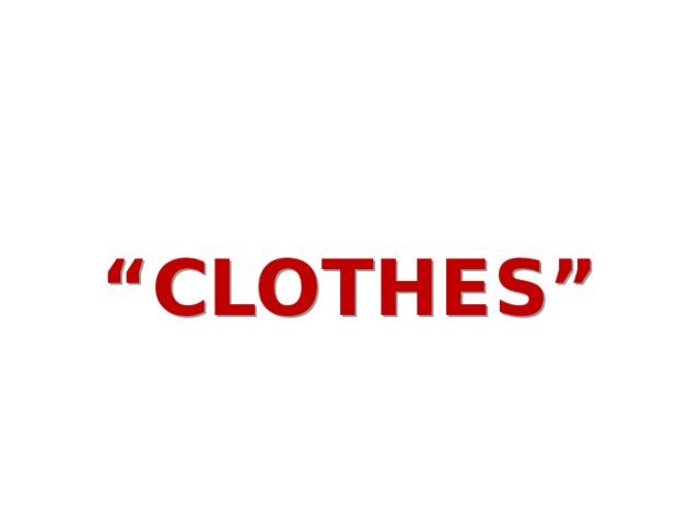 """"""" CLOTHES"""""""