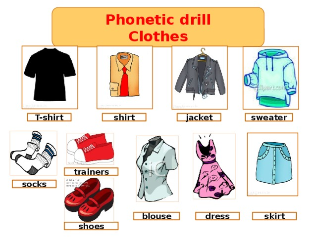 Phonetic drill Clothes jacket T-shirt shirt sweater trainers socks skirt dress blouse shoes