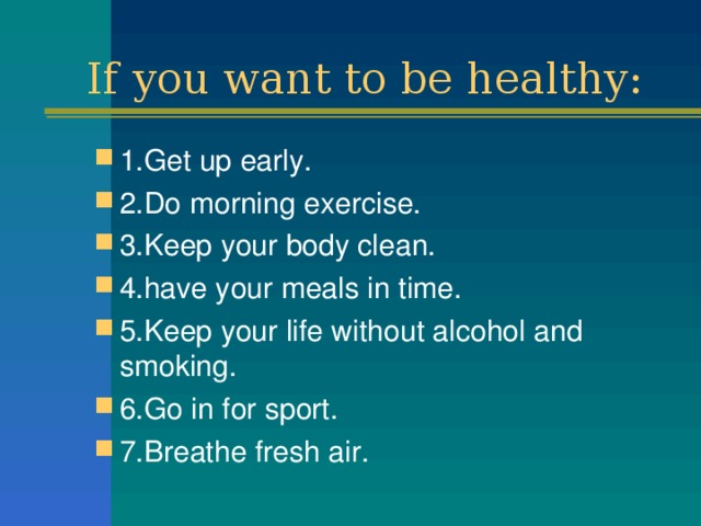 If you want to be healthy: