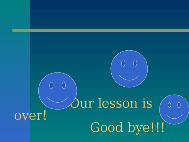Our lesson is over!  Good bye!!!