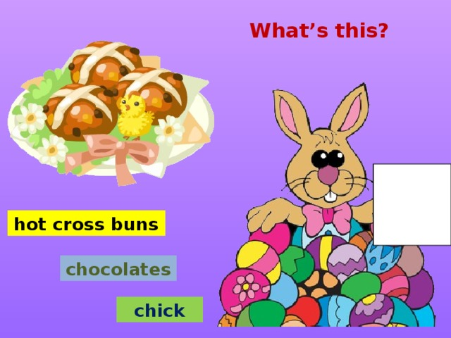 What's this? hot cross buns chocolates chick