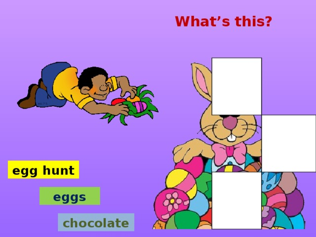 What's this? egg hunt eggs chocolate