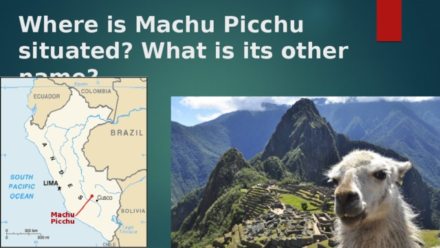 Where is Machu Picchu situated? What is its other name?
