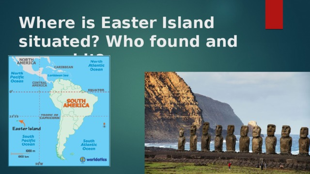 Where is Easter Island situated? Who found and named it?