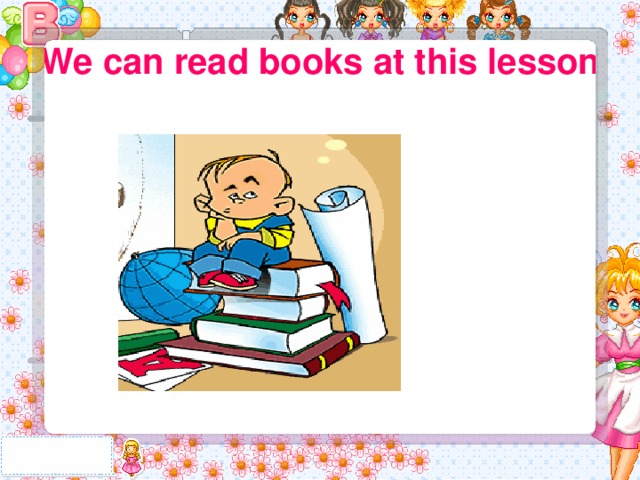 We can read books at this lesson