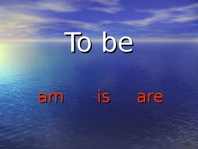 To be am   is   are