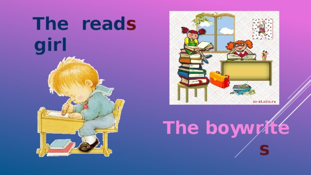 The girl read s The boy write s
