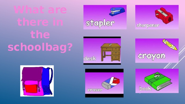 What are there in the schoolbag?