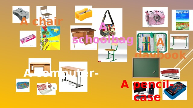 A chair A schoolbag A daybook A computer-table A pencil-case