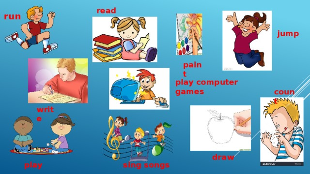 read run jump paint play computer games count write draw sing songs play