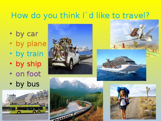 How do you think I`d like to travel?