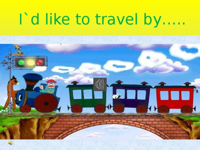 I`d like to travel by…..