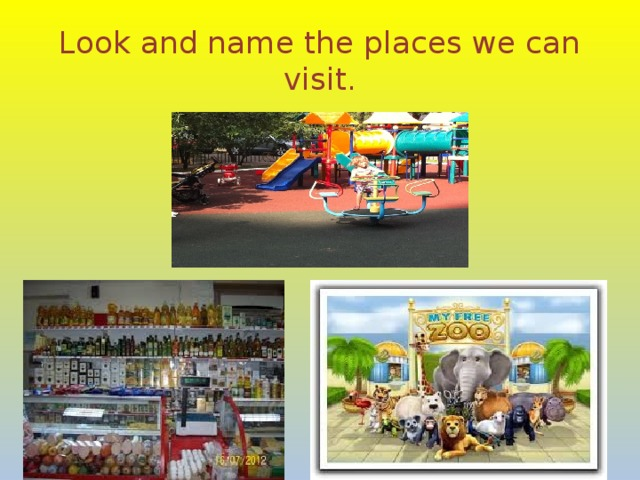 Look and name the places we can visit.
