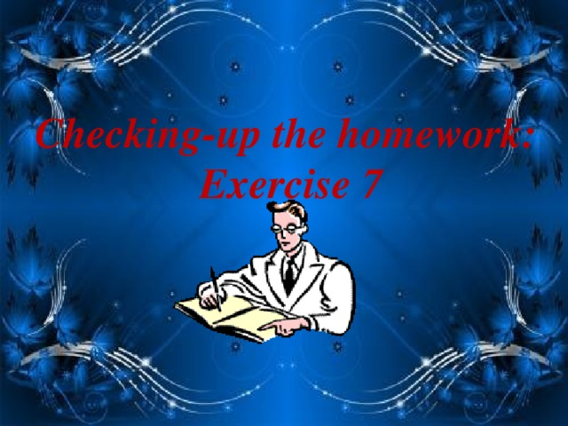 Checking-up the homework: Exercise 7