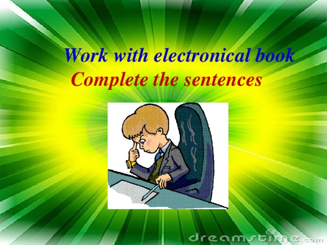 Work with electronical book  Complete the sentences