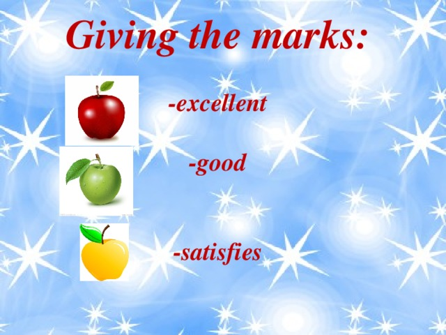 Giving the marks:  -excellent  -good   -satisfies