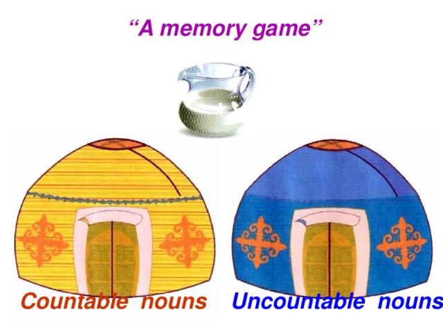 """ A memory game"" Uncountable nouns Countable nouns"