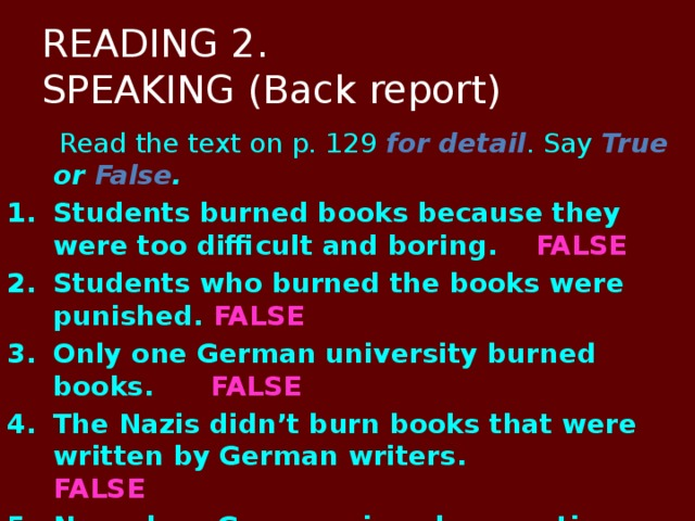 READING 2.  SPEAKING (Back report)  Read the text on p. 129 for detail . Say True or False .