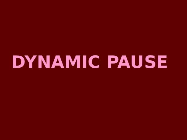 DYNAMIC PAUSE