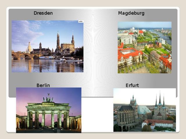 Dresden Magdeburg  Berlin Erfurt