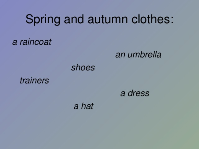 Spring and autumn clothes : a raincoat  an umbrella  shoes  trainers  a dress  a hat