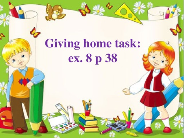 Giving home task: ex. 8 p 38