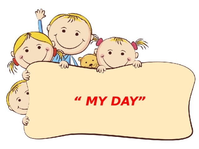 """"""" MY DAY"""""""