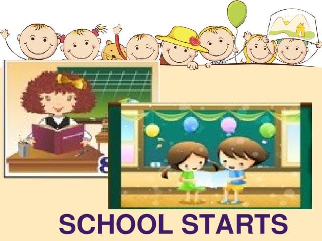 SCHOOL STARTS