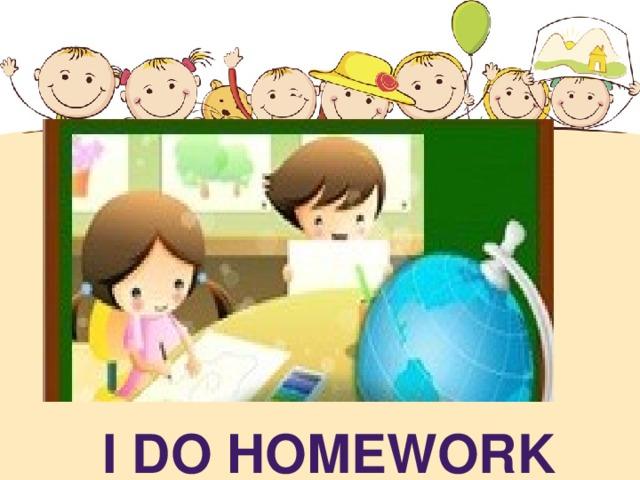 I DO HOMEWORK